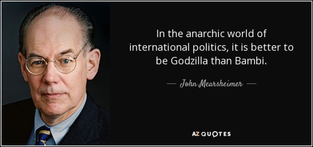 quote-in-the-anarchic-world-of-international-politics-it-is-better-to-be-godzilla-than-bambi-john-mearsheimer-111-71-30